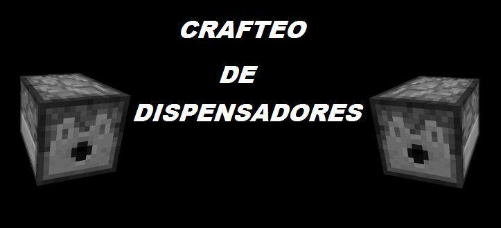 ¿Cuál es el crafteo de un dispensador?