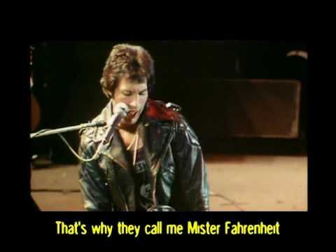 I'm burning through the sky Yeah!  Two hundred degrees.  That's why they call me Mister Fahrenheit.