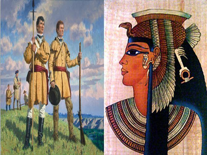 Lewis y Clark, exploradores que expedicionaron el oeste americano vs Cleopatra VII, última reina del Antiguo Egipto