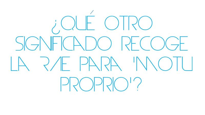 ¿Qué otro significado recoge la RAE para 'motu proprio'?