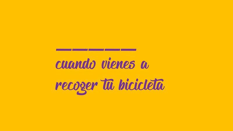 _____ cuando vienes a recoger tu bicicleta