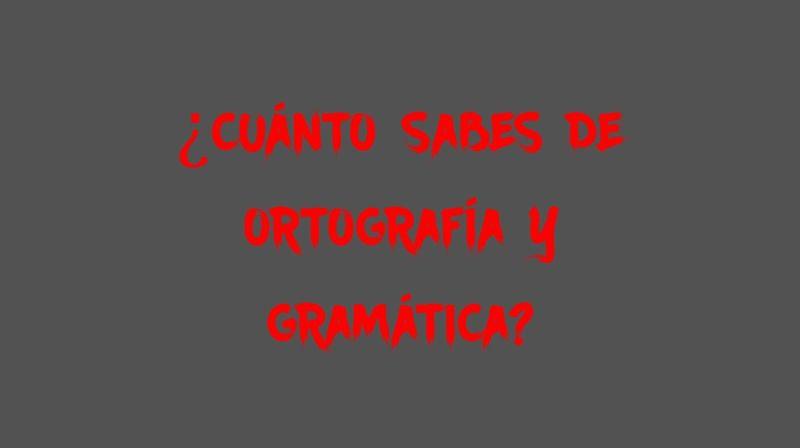 31826 - ¿Cuánto sabes de ortografía y gramática?